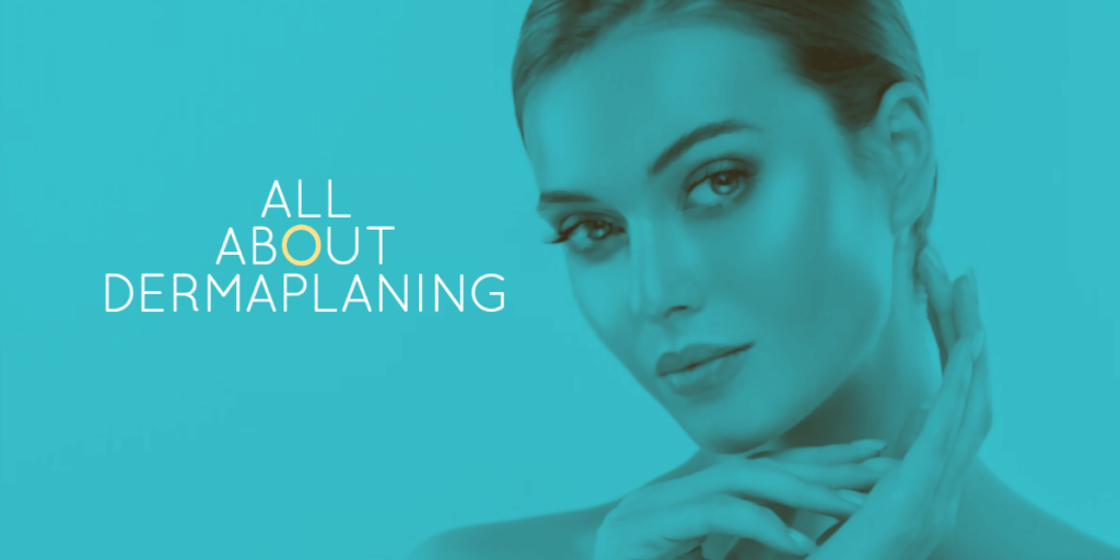 All about dermaplaning and your Dermaplaning questions